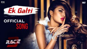 Ek Galti Race 3 Song Lyrics