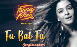 Fu bai fu, fu gaadi fu, Fanney Khan, Songstune.com, FU BAI FU SONG LYRICS