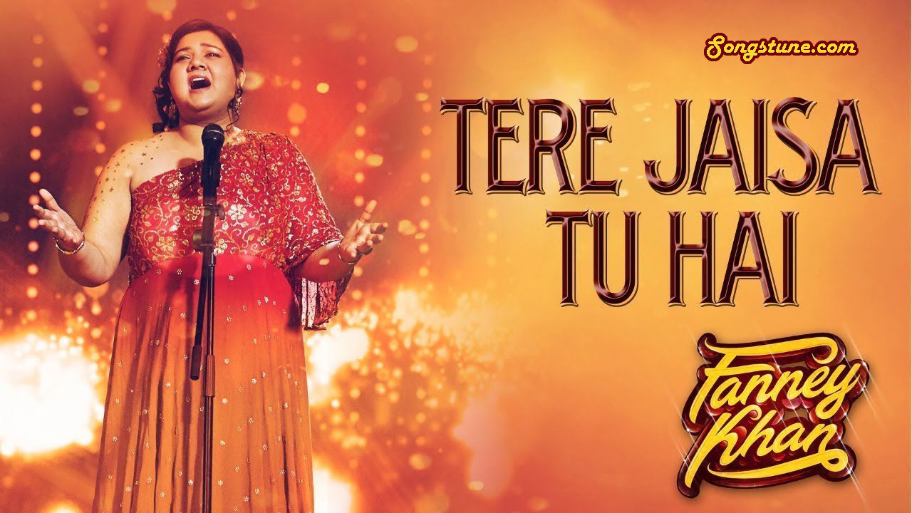 TERE JAISA TU HAI SONG LYRICS, Songstune.com, Fanney Khan, Monali Thakur
