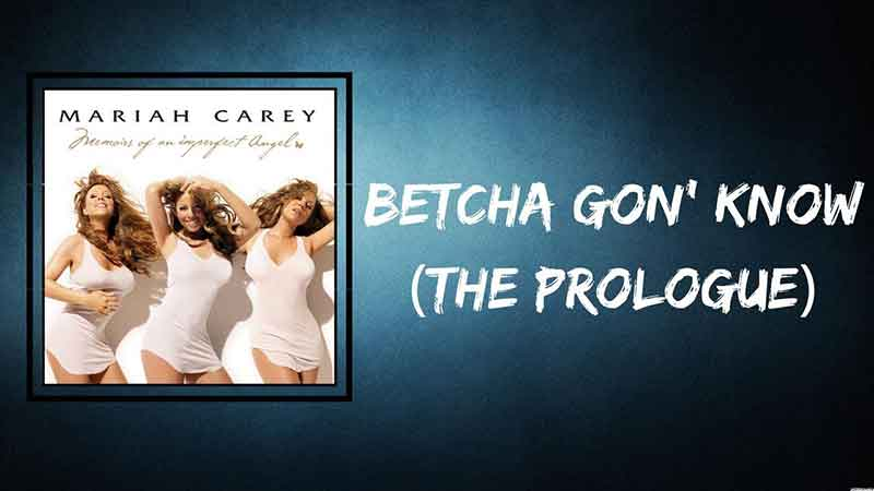 Betcha Gon' Know (The Prologue) Song Lyrics, Mariah Carey, Album - Memoirs of an Imperfect Angel, Songstune.com